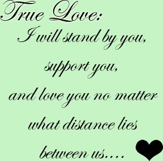 True Love, I Will Stand By You. Support You, And Love No Matter What Distance Lies Between Us ~ Love Quote