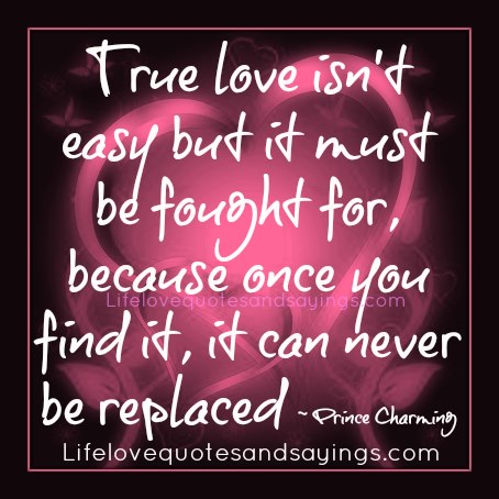 True Love Isnu0027t Easy But It Must Be Fought For Because Once You Find