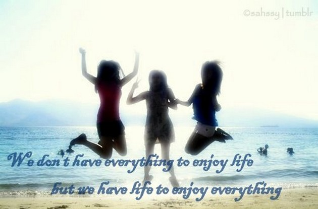 we-dont-have-everything-to-enjoy-life-but-we-have-life-to-enjoy-everything-life-quote.jpg