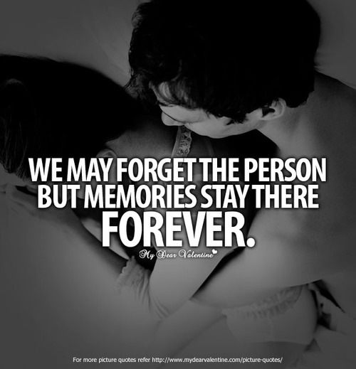 We May Forget The Person But Memories Stay There Forever ~ Love Quote
