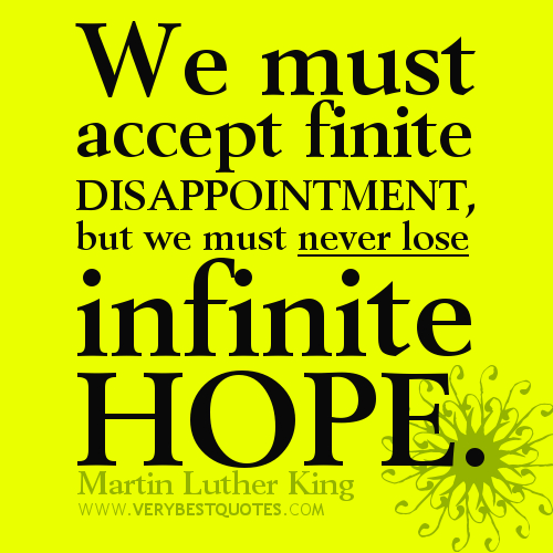 We Must Accept Finite Disappointment,but We Must Never Lose Infinite Hope ~ Hope Quote