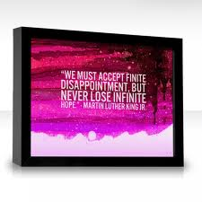 """We Must Accept Finite.Disappointment,But Never Lose Infinite ~ Hope Quote"