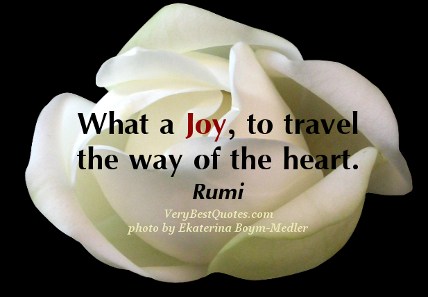 What a Joy,to Travel the Way of the Heart ~ Joy Quote