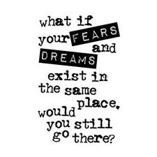 What If Your Fears and Dreams Exist In the same Place,Would ...