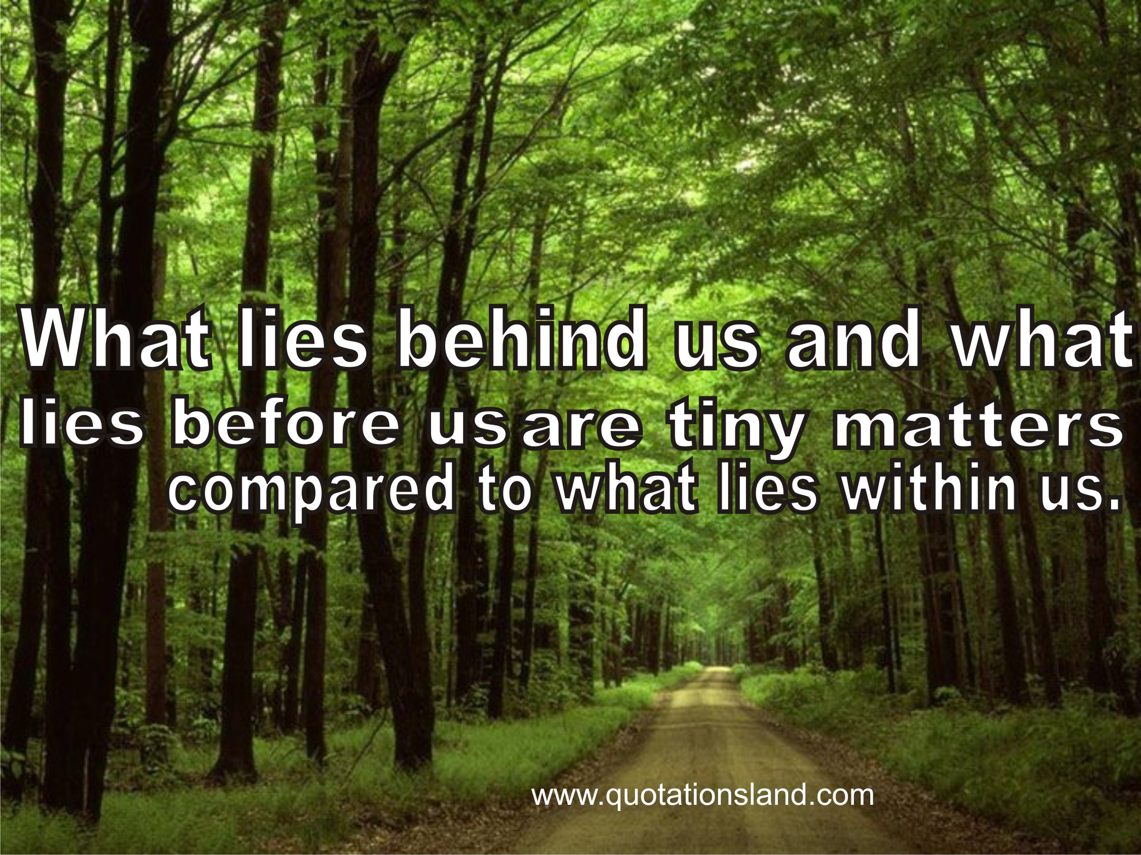 What Lies Behind Us What Lies Before Us Are Tiny Matters Compared To What  Lies With