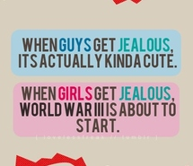 When Guys Get Jealous,Its Actually Kinda Cute.When Girls Get Jealous,World War ll Is About To Start ~ Jealousy Quote