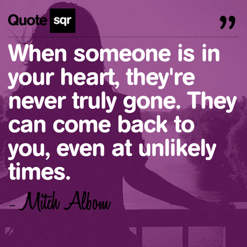 When Someone Is In Your Heart, They're Never Truly Gona. They Can Come Back to You, Even at Unlikely Times ~ Loneliness Quote