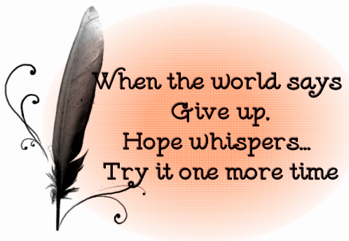 When the World Says Give Up.Hope Whispers…Try It One More Time ~ Hope Quote