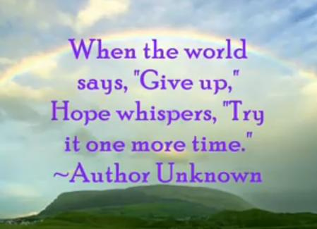 "When the World Says,""Give Up"" Hope Whispers,""Try It One More Time"" ~ Hope Quote"