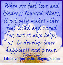 When We Feel Love And Kindness Toward Others,It Not Only Makes Other Feel Loved and Cared For,But It Also Helps Us to Develop Inner Happiness and Peace ~ Laughter Quote