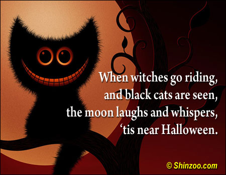 When witches go riding, and black cats are seen, the moon laughs and whispers, 'tis near Halloween ~ Halloween Quote