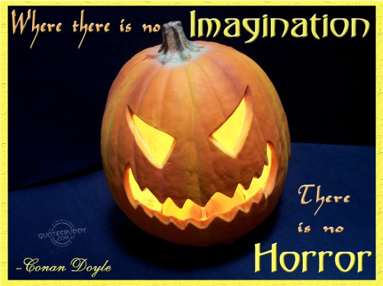 Where there is no imagination there is no Horror ~ Halloween Quote