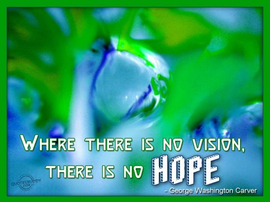 Where There Is no Vision, There Is No Hope ~ Hope Quote