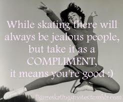 While Skating there will always be Jealous People,but take it as a Compliment,It Means You're Good ~ Jealousy Quote