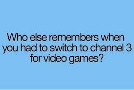 Who Else Remembers When You Had to Switch to Channel 3 for Video Games! ~ Health Quote