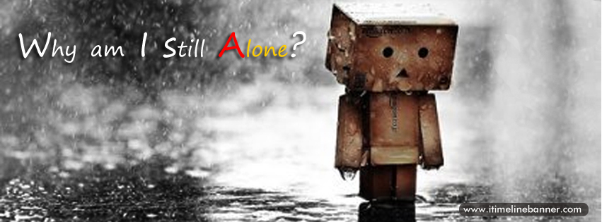Why Am I Still Alone! ~ Loneliness Quote
