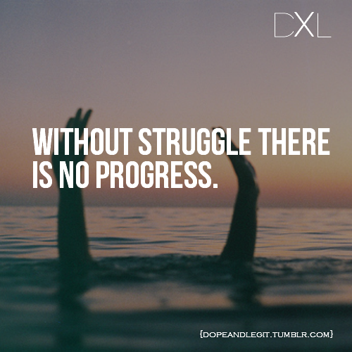 ... quotespictures.com/without-struggle-there-is-no-progress-life-quote
