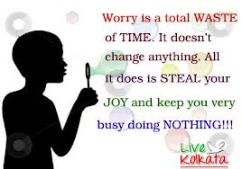 Worry Is a Total Waste of Time.It Doesn't Change Anything.All It Does Is Steal Your Joy And Keep You Very Busy Doing Nothing!!! ~ Laughter Quote