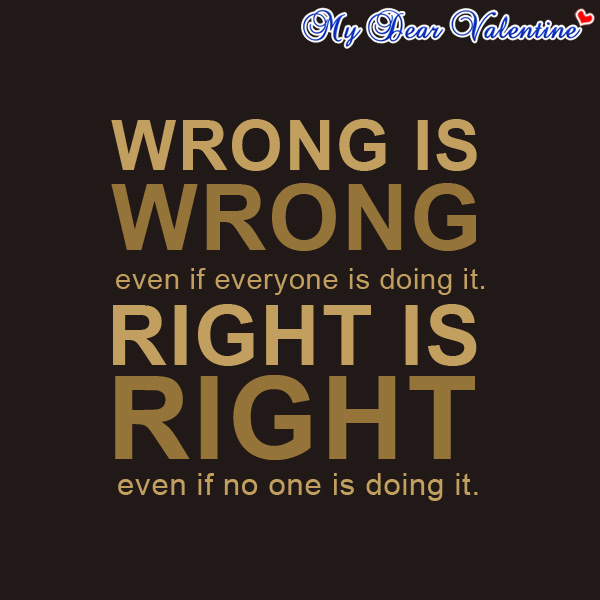 Wrong Is Wrong Even If Everyone Is Doing It. Right Is