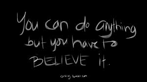 You Can Do Anything but You Have to Believe It ~ Health Quote