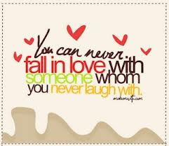 You Can Never Fall In Love With Someone Whom You Never Laugh With ~ Laughter Quote