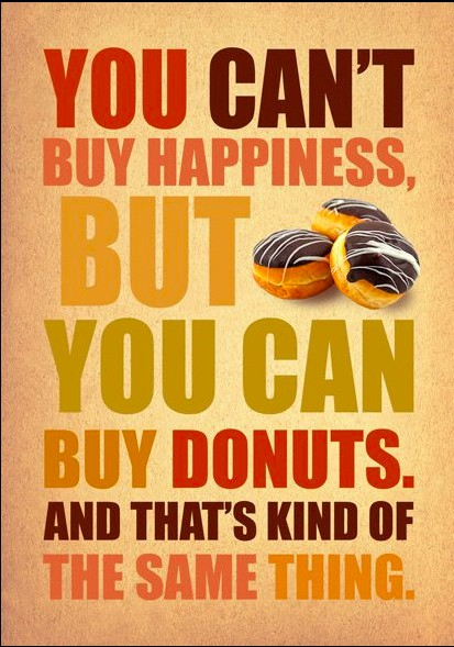 You Can't Buy Happiness But You Can Buy Donuts,And That's Kind of The Same Thing ~ Happiness Quote