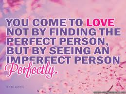 You Come To Love Not By Finding The Perfect Person, But By Seeing An  Imperfect