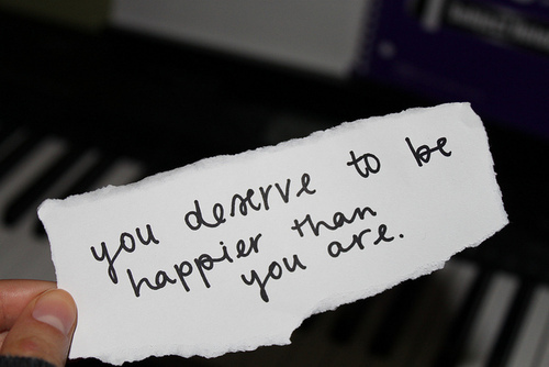 You Deserve to be Happier than you are ~ Happiness Quote