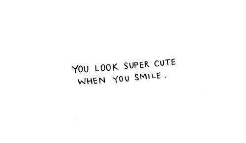 you look super cute when you smile love quote