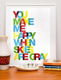 You Make Me Happy When Skies Are Gray ~ Happiness Quote