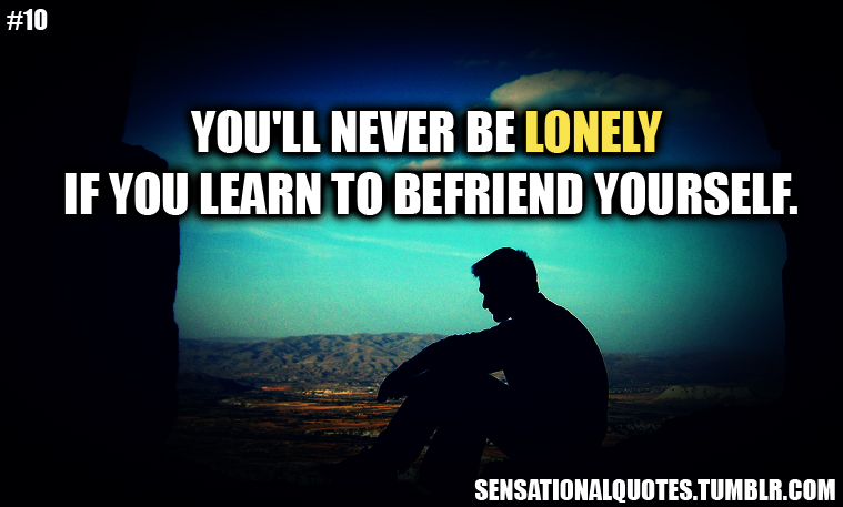 You'll Never Be Lonely If You Learn To Befriend Yourself ~ Loneliness Quote