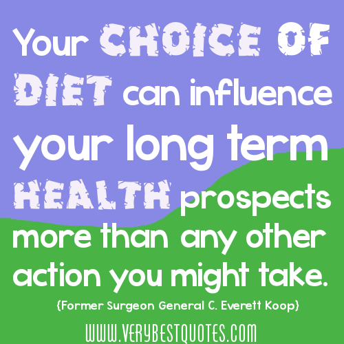 Your Choice Of Diet Can Influence Your Long Term Health Prospects More than any other action you might take ~ Health Quote