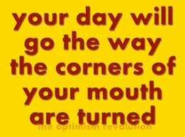 Your day Will go the Way the Corners of Your Mouth are Turned ~ Happiness Quote