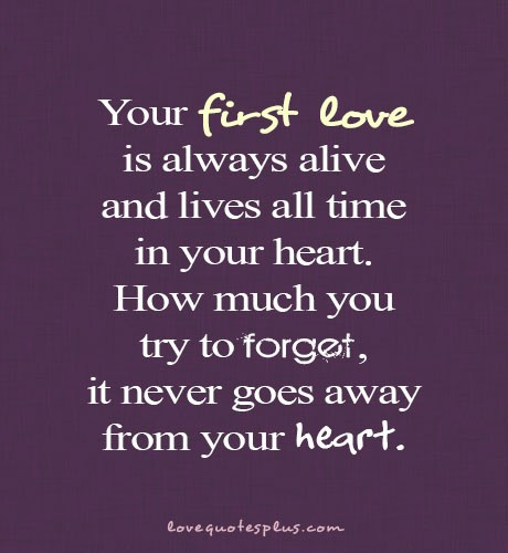 Your First Love Is Always Alive And Lives All Time In Your Heart. How Much  You Try To Forget, It Never Goes Away From Your Heart ~ Love Quote · U201d