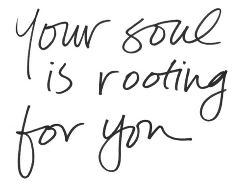 Your Soul Is Rooting For You ~ Hope Quote