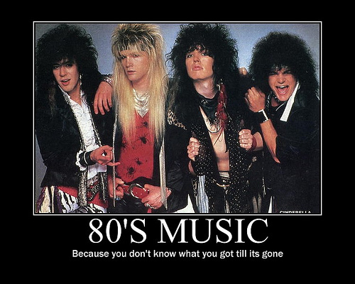 """"""" 80′S Music, Because You Don't Know What You Got Till Its Gone """""""