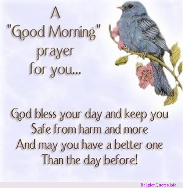 """ A Good Morning Prayer For You, God Bless Your Day And Keep You Safe From Harm And More And May You Have A Better One Than The Day Before """