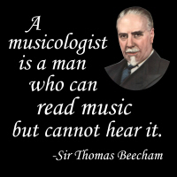 """"""" A Musicologist Is A Man Who Can Read Music But Cannot Hear It """" - Sir Thomas Beecham"""