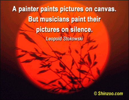""""""" A Painter Paints Pictures On Canvas. But Musicians Paint Their Pictures On Silence """" - Leopold Stokowski"""