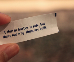 """A Ship In Harbor Is Safe, But That's Not Why Ships Are Built "" ~ Mistake Quote"
