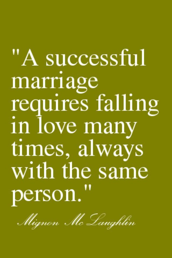 "A Successful Marriage Requires Falling In Love Many Times, Always With The Same Person."" ~ Clever Quotes"