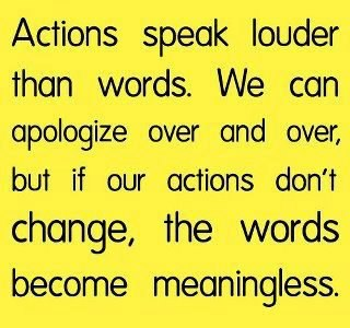 """ Action Speak Louder Than Words. We Can Apologize Over And Over, But If Our Actions Don't Change, The Words Become Meaningless "" ~ Mistake Quote"
