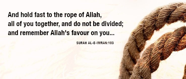 http://quotespictures.com/wp-content/uploads/2013/07/and-hold-fast-to-the-rope-of-allah-all-of-you-together-and-do-not-be-divided-and-remember-allahs-favour-on-you-surah-al-e-imran-prayer-quote.jpg