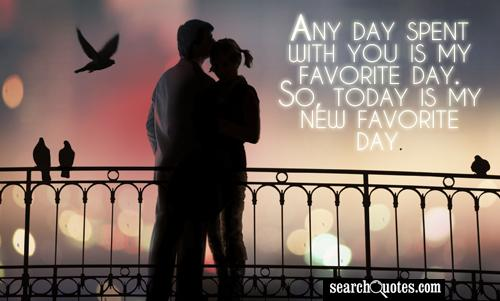 """""""Any Day Spent With You Is My Favorite Day, So, Today Is"""