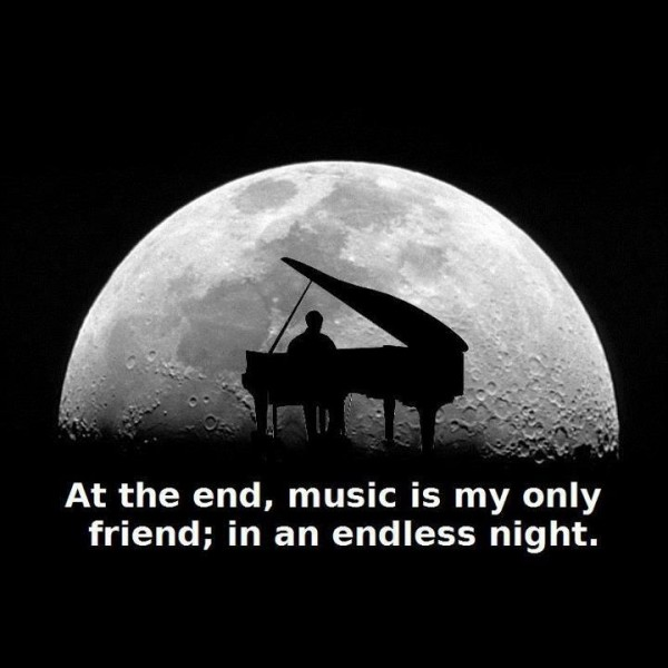 at the end music is my only friend in an endless night