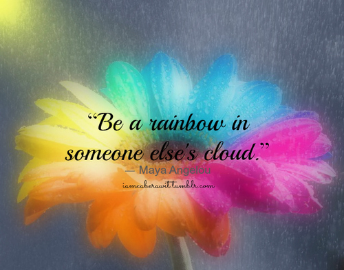 """Maya Angelou Quote The Best Comfort Food Will Always Be: Be A Rainbow In Someone Else's Cloud """""""