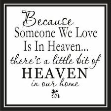 """Because Someone We Love Is In Heaven.. There's A Little Bit Of Heaven In Our Home""~ Missing You Quote"