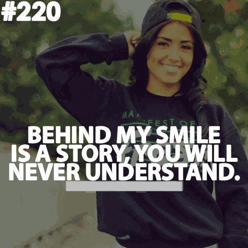 Behind my smile is a story you will never understand smile