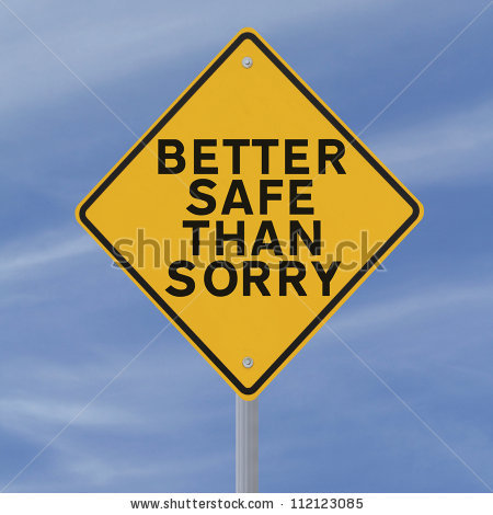 http://quotespictures.com/better-safe-than-sorry/