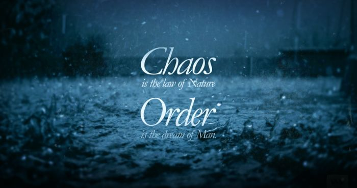 Chaos Quote ~Chaos Is The Law OF Nature Order Is the Dream ...